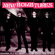The New Bomb Turks - Spanish Fly By Night / Chip Away The Stone