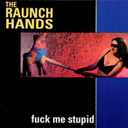 Raunch Hands, The - Fuck Me Stupid