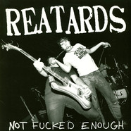 Reatards - Not Fucked Enough