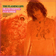Flaming Lips, The - Death Trippin' At Sunrise: Rarities, B-Sides & Flexi-Discs 1986-1990