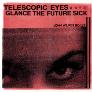 John Wilkes Booze - Telescopic Eyes Glance The Future Sick