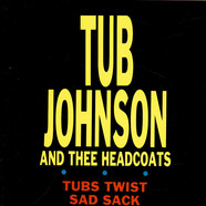 Johnny Tub Johnson And Thee Headcoats - Tubs Twist / Sad Sack
