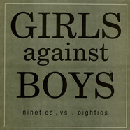 Girls Against Boys - Nineties . Vs . Eighties