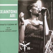 Xiantoni Ari - What's It Gonna Be / Just Say You're Wanted & N