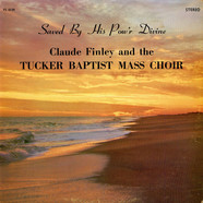 Claude Finley and the Tucker Baptist Mass Choir - Saved By His Pow'r Divine