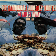 The Cannonball Adderley Quintet - 74 Miles Away / Walk Tall