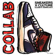 Elizabeth Semmelhack - Sneakers X Culture: Collab