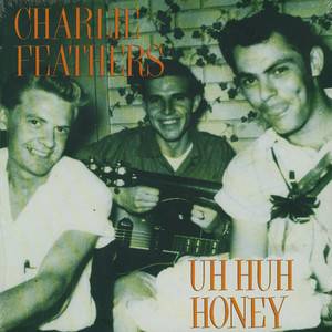 Charlie Feathers - Uh Huh Honey