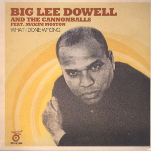 Big Lee Dowell & The Cannonballs - What I Done Wrong