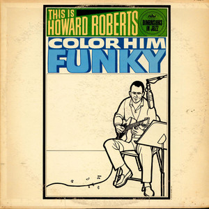 Howard Roberts Quartet, The - This Is Howard Roberts Color Him Funky