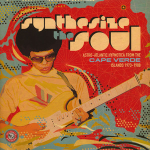 V.A. - Synthesize The Soul: Astro - Atlantic Hypnotica From The Cape Verde Islands 1973 - 1988