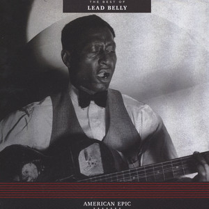 Leadbelly - American Epic: The Best Of Leadbelly