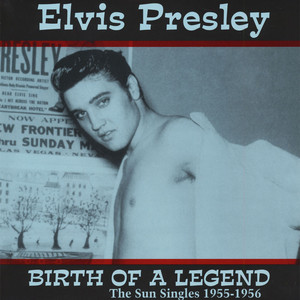 Elvis Presley - Birth Of A Legend: The Sun Singles 1955-1956