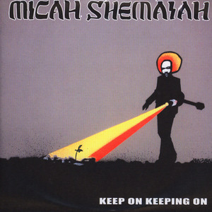 Micah Shemaiah - Keep On Keeping On