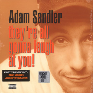 Adam Sandler - They're All Gonna Laugh At You!