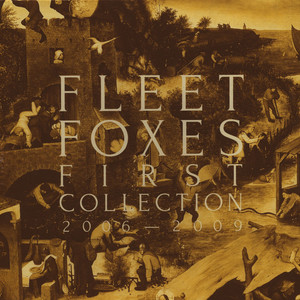 Fleet Foxes - First Collection 2006 To 2009