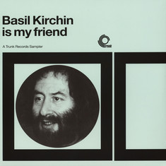 Basil Kirchin - Basil Kirchin Is My Friend A Trunk Records Sampler