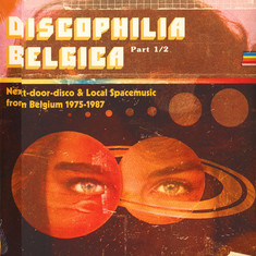 V.A. - Discophilia Belgica: Next-Door-Disco & Local Spacemusic From Belgium 1975-1987 Part 1